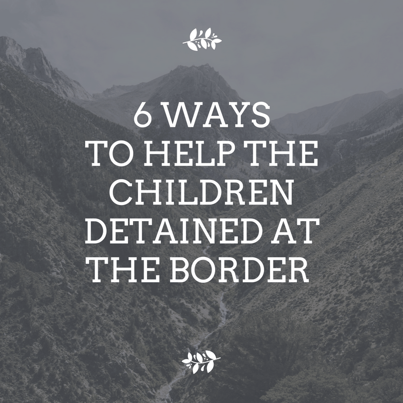 6 Ways to Help the Children Separated from their Families